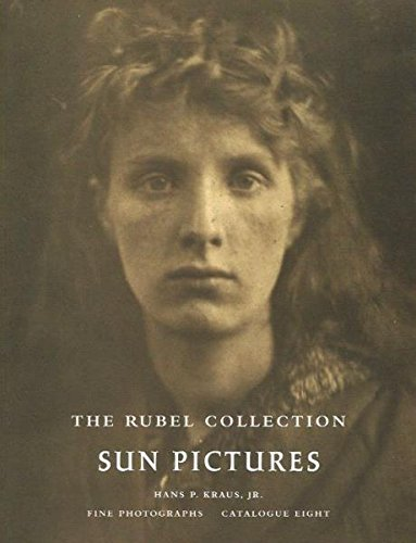 The Rubel Collection: Sun Pictures Catalogue 8: Schaaf, Larry J., Kraus, Hans P.