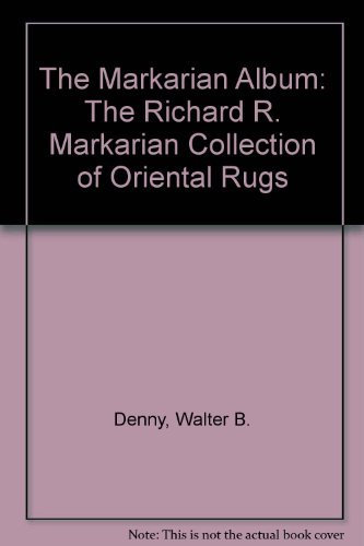 The Markarian Album : The Richard R. Markarian Collection of Oriental Rugs