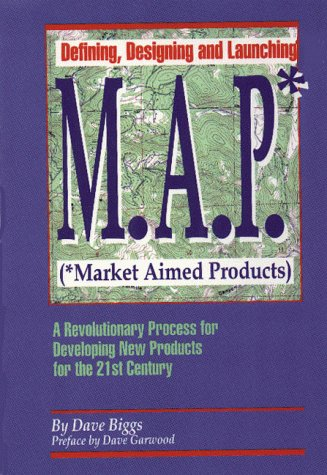 9780962111884: Defining, Designing, and Launching M.A.P. (Market Aimed Products): A Revolutionary Process for Developing New Products for the 21st Century