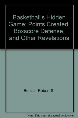 9780962114700: Basketball's Hidden Game: Points Created, Boxscore Defense, and Other Revelations