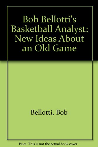 Bob Bellotti's Basketball Analyst: New Ideas About an Old Game.: Bob Bellotti.