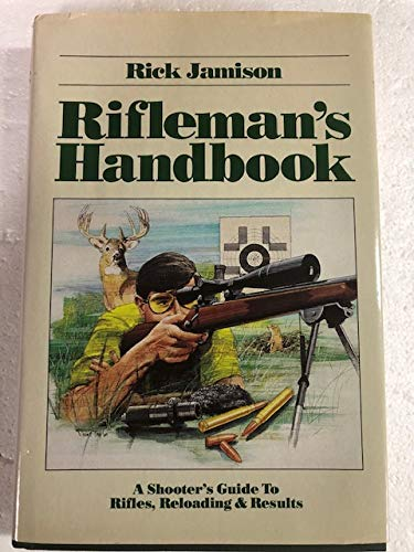 9780962114823: Rifleman's Handbook: A Shooter's Guide to Rifles, Reloading and Results