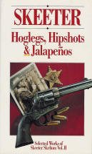 Skeeter: Hoglegs, Hipshots and Jalapenos: Selected Works: Skelton, Skeeter