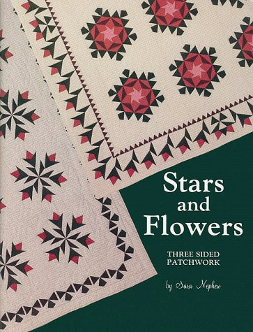 Stars and Flowers: Three-Sided Patchwork (096211720X) by Sara Nephew