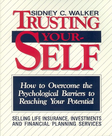 Trusting Yourself: How to Overcome the Psychological Barriers to Reaching Your Potential Selling ...