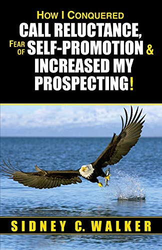 9780962117770: How I Conquered Call Reluctance, Fear of Self-Promotion & Increased My Prospecting!