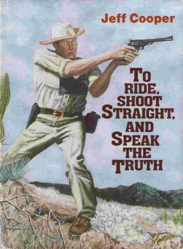 To Ride, Shoot Straight and Speak the: Cooper, Jeff --