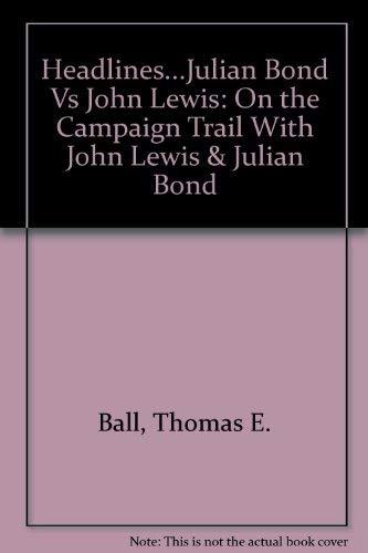 9780962136207: Headlines...Julian Bond Vs John Lewis: On the Campaign Trail With John Lewis & Julian Bond