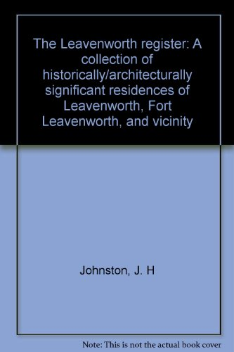 The Leavenworth register: A collection of historically/architecturally significant residences of ...