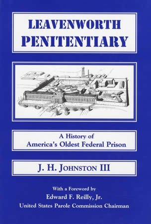 9780962137457: Leavenworth Penitentiary -- A History of America's Oldest Federal Prison -- AUTHOR SIGNED