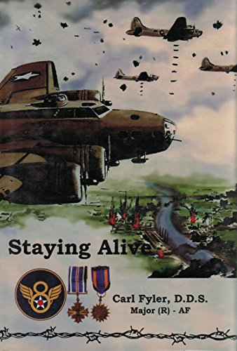 Staying alive: A B-17 pilot's experiences flying unescorted bomber missions by 8th Air Force ...