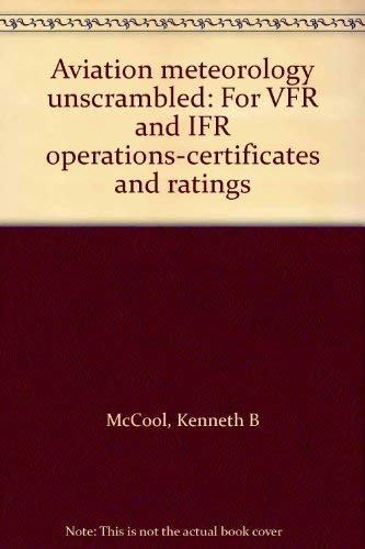 9780962138713: Aviation meteorology unscrambled: For VFR and IFR operations-certificates and ratings