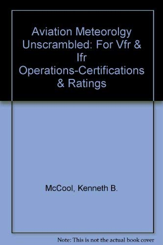 9780962138799: Aviation Meteorology Unscrambled: For VFR and IFR Operations-Certificates and Ratings