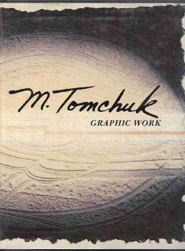 M.Tomchuk: Graphic Work 1962-1989: Geierhaas, Franz G.; Tomchuk, M.