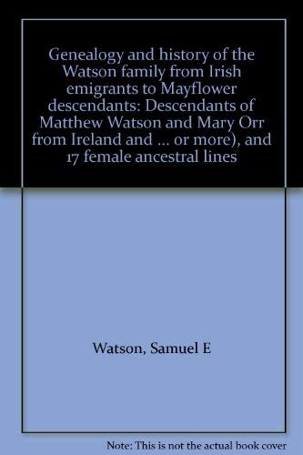 Genealogy and history of the Watson family from Irish emigrants to Mayflower descendants: ...