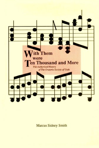 With Them Were Ten Thousand and More: The Authorized History of the Oratorio Society of Utah: ...