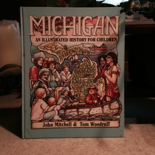 Michigan: An Illustrated History for Children: Mitchell, John C.