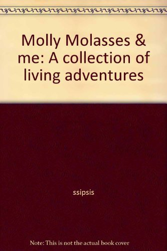 9780962149801: Molly Molasses & me: A collection of living adventures