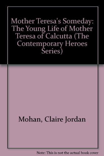 9780962150074: Mother Teresa's Someday: The Young Life of Mother Teresa of Calcutta (The Contemporary Heroes Series)