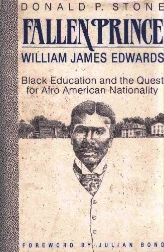 FALLEN PRINCE: WILLIAM JAMES EDWARDS, BLACK EDUCATION, AND THE QUEST FOR AFRO-AMERICAN NATIONALITY
