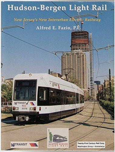 Hudson-Bergen Light Rail: New Jersey's New Interurban Electric Railway: Alfred E Fazio
