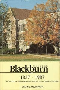 Blackburn College, 1837-1987 An Anecdotal and Analytical History of the Private College