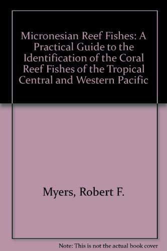9780962156410: Micronesian reef fishes: A practical guide to the identification of the coral reef fishes of the tropical central and western Pacific