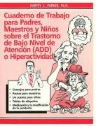 Cuaderno de trabajo para padres, maestros y niños sobre el trastorno de bajo nivel de atencion (Spanish Edition) (0962162957) by Harvey C. Parker PhD