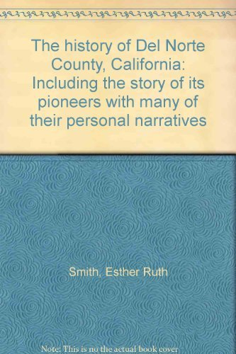The History of Del Norte County, California, Including the Story of Its Pioneers with Many of Their...