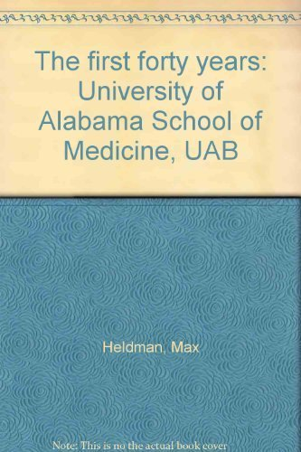 The First Forty Years University of Alabama School of Medicine: Heldman, Max