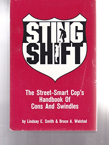 Sting Shift: The Street-Smart Cop's Handbook of: Lindsay E. Smith,