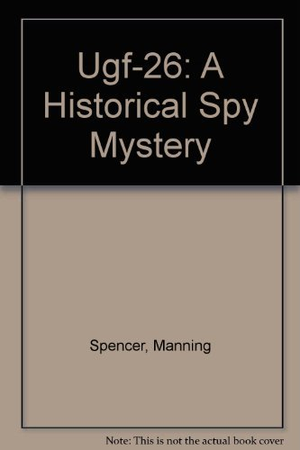 UGF-26: A Historical Spy Mystery, A World War II Spy Mystery: Spencer, Manning