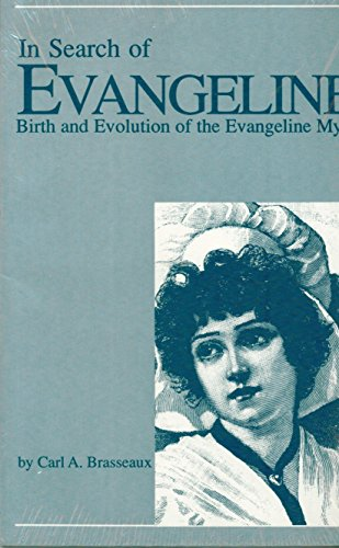 In Search of Evangeline: Birth and Evolution: Brasseaux, Carl A.