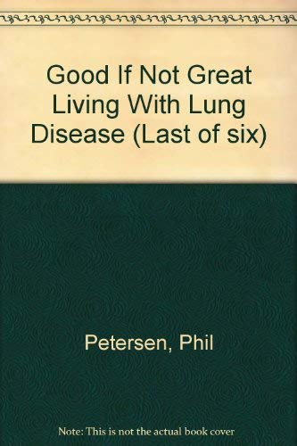 Good If Not Great Living With Lung Disease (Last of six): Watson, B., Sheree