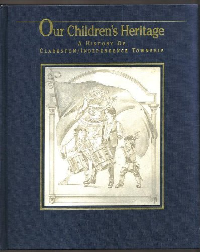 9780962174926: Our Children's Heritage : A History of Clarkston-Independence Township