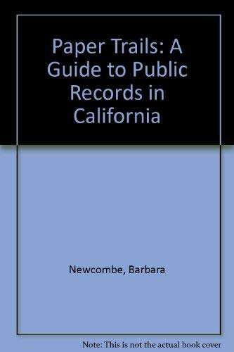 Paper Trails: A Guide to Public Records: Barbara Newcombe; Editor-David