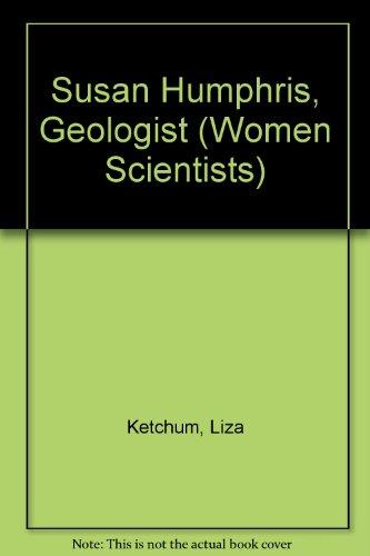 Susan Humphris, Geologist (Women Scientists) Ketchum, Liza and Murrow, Liza Ketchum