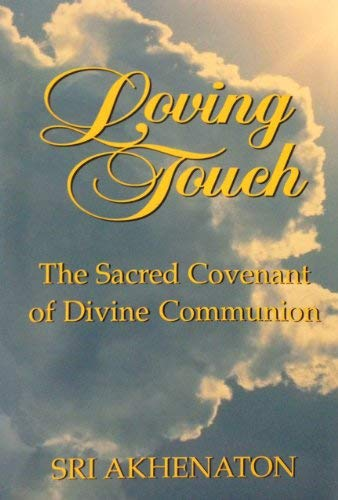 LOVING TOUCH: THE SACRED COVENANT OF DIVINE COMMUNION. A GUIDE TO TRANS-CULTURAL SPIRITUALITY AND ...