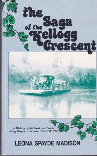 9780962185304: The saga of the Kellogg Crescent: A history of the land and people along Oregon's Umpqua River, 1543-1988