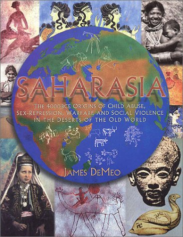 9780962185557: SAHARASIA: The 4000 BCE Origins of Child Abuse Sex-Repression Warfare and Social Violence In the Deserts of the Old World
