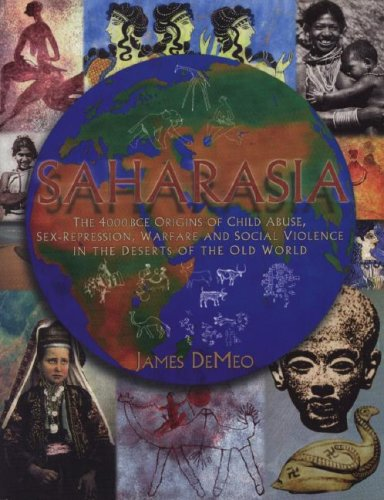 9780962185564: Saharasia: The 4000 BCE Origins of Child Abuse, Sex-Repression, Warfare and Social Violence, in the Deserts of the Old World