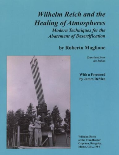 9780962185595: Wilhelm Reich and the Healing of Atmospheres: Modern Techniques for the Abatement of Desertification
