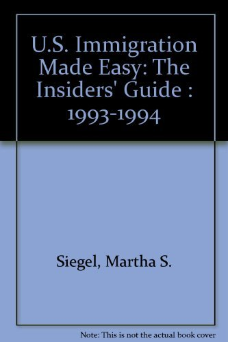 U.S. Immigration Made Easy: The Insiders' Guide : 1993-1994 (0962187674) by Siegel, Martha S.; Canter, Laurence A.