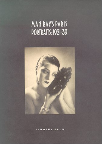 Man Ray's Paris Portraits: 1921-1939: Baum, Timothy