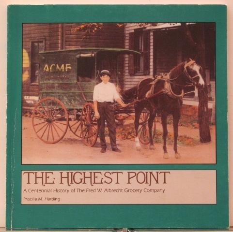 THE HIGHEST POINT: A Centennial History of the Fred W. Albrecht Grocery Company: Harding, Priscilla