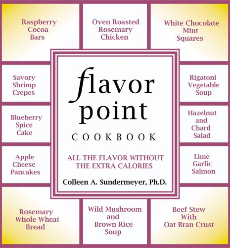 Flavor Point Cookbook: All the Flavor Without the Extra Calories: Sundermeyer, Colleen A. Ph.D.