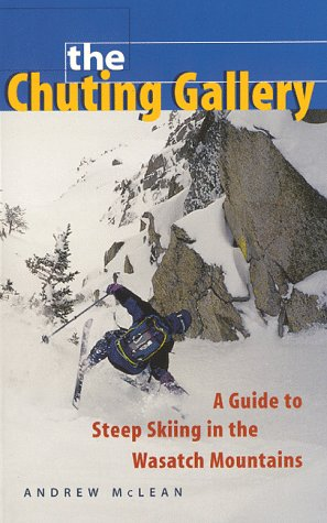 The Chuting Gallery: A Guide to Steep Skiing in the Wasatch Mountains (0962193577) by Andrew McLean