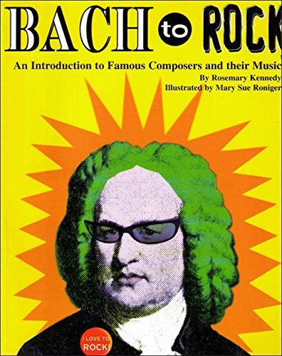 Bach to Rock : An Introduction to: Rosemary G. Kennedy