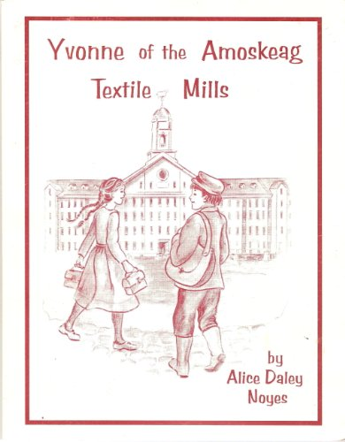 Yvonne of the Amoskeag Textile Mills [Paperback]: Alice Daley Noyes;