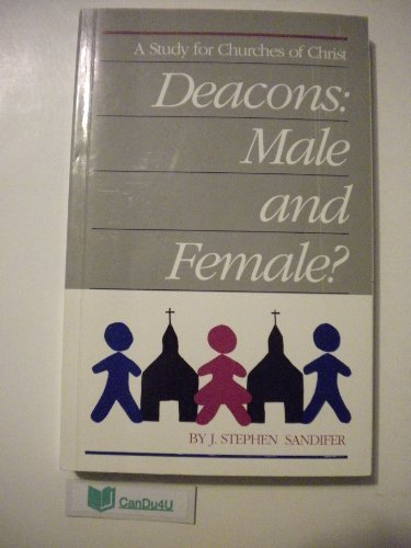 Deacons: Male and Female? A Study for Churches of Christ: Sanider, J. Stephen